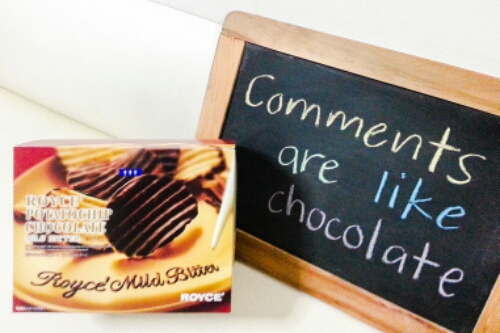 Comments are like chocolate