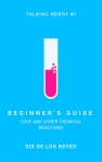 """Beginner""""s Guide - Love and Other Chemical Reactions"""